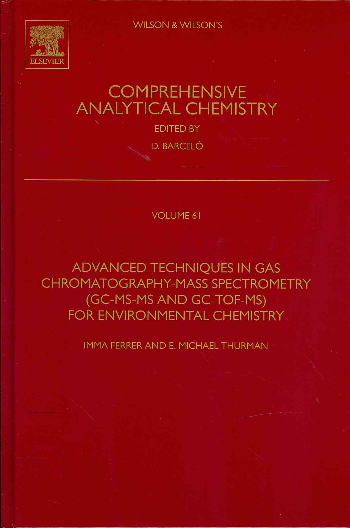 Advanced Techniques in Gas Chromatography-mass Spectrometry (Gc-ms-ms and Gc-tof-ms) for Environmental Chemistry By Ferrer, Imma (EDT)/ Thurman, E. Michael (EDT)