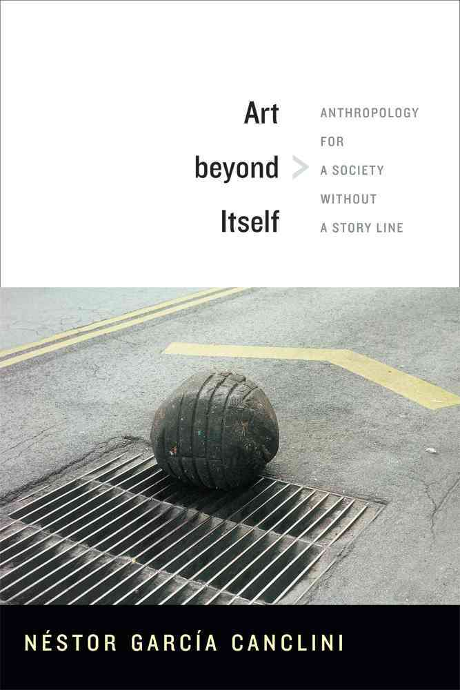 Art Beyond Itself By Canclini, Nestor Garcia/ Frye, David (TRN)